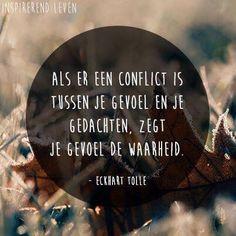 Als er een conflict is tussen je gevoel en je gedachten, zegt je gevoel de waarheid.