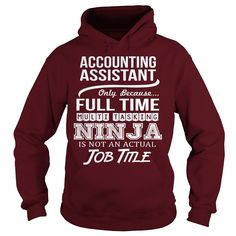 Accounting Assistant Ony Because Full Time Multi Tasking Ninja Is Not An Actual Job Title T-Shirt, Hoodie Accounting Assistant