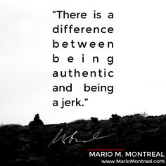 "LOVE IT: ""There's a difference between being authentic and being a jerk."" For more, check out this complementary video: https://www.youtube.com/watch?v=mTDvWTQKdKc"