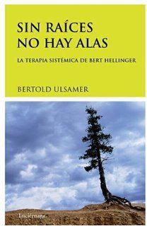 Sin raíces no hay alas: La terapia sistémica de Bert Hellinger (Psicologia De…