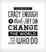 Image result for crazy enough to change the world quote
