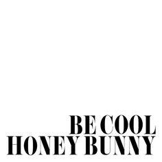 I love you, Honey Bunny.