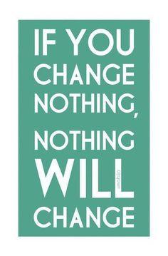 Je hebt zelf de sleutel in handen, alles blijft hetzelfde als jij niet verandert.
