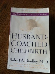 My Bradley Method Birth Plan: The Plan that got me through 37 Hours of Labor without so much as a Tylenol  Husband-Coached Childbirth