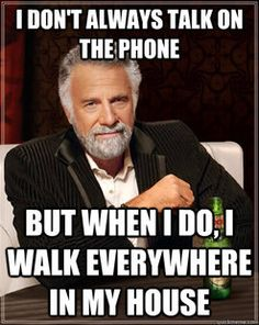 I don't always talk on the phone, but when I do ...