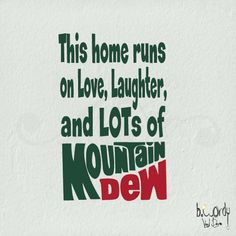 This home runs on Love, Laughter, and LOTS of Mountain Dew Vinyl Decal Vinyl Wall Decals, Wall Sticker, Mountain Dew, I Feel Good, Make Me Smile, Childhood Memories, Quotes To Live By, Laughter, Funny Pictures