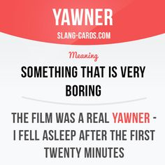 """Yawner"" means something that is very boring. Example: The film was a real yawner - I fell asleep after the first twenty minutes. #slang #saying #sayings #phrase #phrases #expression #expressions #english #englishlanguage #learnenglish #studyenglish #language #vocabulary #dictionary #grammar #efl #esl #tesl #tefl #toefl #ielts #toeic #englishlearning #boring"
