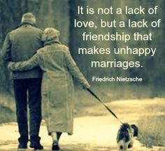 It is not the lack of love, but a lack of friendship the makes unhappy marriages. Quote