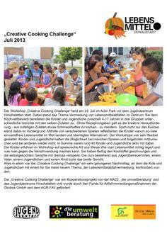 """Im Juli 2013 fand im Actin Park in Hirschstetten eine """"Creative Cooking Challenge"""" statt. 40 Kinder und Jugendlichen haben begeistert mitgekocht. Workshop, Challenge, Park, Creative, Young Adults, City, Projects, Kids, Atelier"""