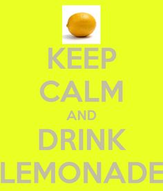 KEEP CALM AND DRINK LEMONADE