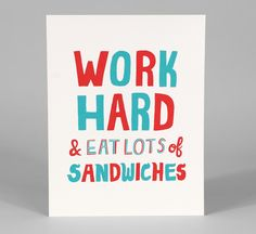 Sandwiches are just the best. Will Bryant - Work Hard and Eat a Lot of Sandwiches