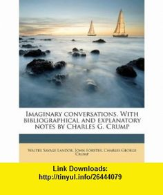 Imaginary conversations. With bibliographical and explanatory notes by Charles G. Crump (9781178003369) Walter Savage Landor, John Forster, Charles George Crump , ISBN-10: 1178003361  , ISBN-13: 978-1178003369 ,  , tutorials , pdf , ebook , torrent , downloads , rapidshare , filesonic , hotfile , megaupload , fileserve