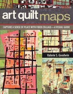"""Read """"Art Quilt Maps Capture a Sense of Place with Fiber Collage-A Visual Guide"""" by Valerie S. Goodwin available from Rakuten Kobo. Award-winning quilt artist Valerie Goodwin shows your customers how to transform the places they love—and places they've. Map Quilt, Book Quilt, Quilt Art, Collages, Collage Techniques, Call Art, Landscape Quilts, Sense Of Place, Old Maps"""