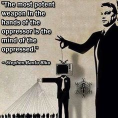 """""""The most potent weapon in the hands of the oppressor is the mind of the oppressed."""" ~ Stephen Bantu Biko"""