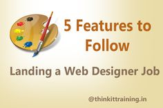 5-features-to-follow-landing-web-designer-job 1. Digital Catalogue is must know for all web designers to using suitable tool and perfect layout.2. Video- It is most common implements in websites and easy to understand the visual process and products.3. Calender- it is layout design to perfect match and development sources.4. Blogs- blog design is very and informative and user interaction the with page to understand the content. 5.Forums- it is field to for manual posting content and layout.