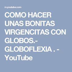 COMO HACER UNAS BONITAS VIRGENCITAS CON GLOBOS.- GLOBOFLEXIA . - YouTube