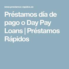 Préstamos día de pago o Day Pay Loans | Préstamos Rápidos