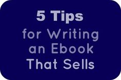 5 Tips for Writing an Ebook That Sells. http://www.whileshenaps.com/2013/11/5-tips-for-writing-an-ebook-that-sells.html
