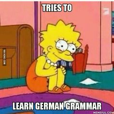 For somebody who's first language isn't german... it's a nightmare