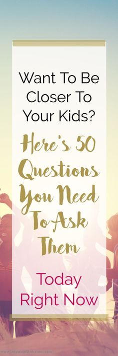 WANT TO BE CLOSER TO YOUR KIDS? 50 Questions to ask your kids and teen. Nurture your kids. Parenting advice and tips. Raising great boys and girls.  Parenting   Motherhood   Fatherhood   Parenthood   Mommyhood   Gentle Parenting   Tips & Advice   Childhood