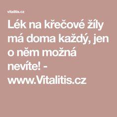 Lék na křečové žíly má doma každý, jen o něm možná nevíte! - www.Vitalitis.cz