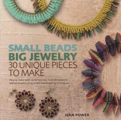 Small Beads Big Jewelry: 30 Unique Pieces to Make. by Jean Power. How to make bold, contemporary, multi-dimensional fashion jewelry using simple beadweaving techniques.