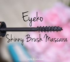Why We're raving about Eyeko Skinny Brush Mascara from www.styleandwisdom.com