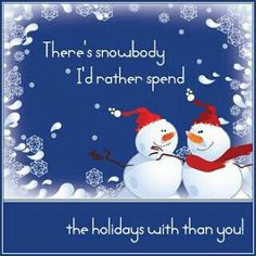 There's snowbody id rather spend time with
