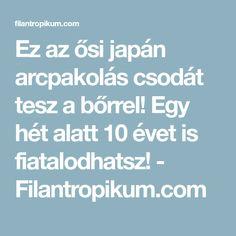 Ez az ősi japán arcpakolás csodát tesz a bőrrel! Egy hét alatt 10 évet is fiatalodhatsz! - Filantropikum.com Evo, Health Fitness, Fitness, Health And Fitness