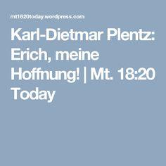 Karl-Dietmar Plentz: Erich, meine Hoffnung! | Mt. 18:20 Today