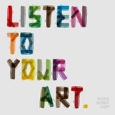Art quote. Listen to your art.