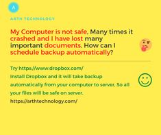 Problem: My Computer is not safe, Many times it crashed and I have lost many important documents. How can I schedule backup automatically? Solution: Install Dropbox and it will take backup automatically from your computer to the server, So all your files will be safe. As a Website Development and Mobile App Development Company, We provide tips to increase productivity using the latest tools and technology. For any questions, you can contact us on +918200752500 / arthtechnology.com Mobile App Development Companies, Software Development, Oracle Cloud, Cash Management, Engineering Companies, Increase Productivity, Online Advertising, Free Quotes, Seo Services