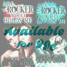 ☆★☆ ONLY 99c ☆★☆  First 2 books into Thw Rocker series by Terri Anne Browning are now only $0.99.  Price will not change either. They will always be this price.  THE ROCKER WHO HOLDS ME The Rocker series, book one  Touring with four rockers is the thing of dreams…   At least that is what people tell me. To me those four rockers are my family. They have watched over me from the time I was five years old. Protecting me from my mother and her drunken, drug addict rages. When they made it big…