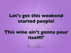 Let's get this weekend started people!