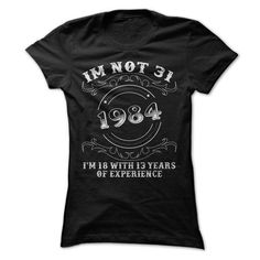 I'm not 31, I'm 18 with 13 years of experience T Shirts, Hoodies. Check Price ==► https://www.sunfrog.com/LifeStyle/Im-not-31-Im-18-with-13-years-of-experience-Ladies.html?41382