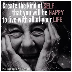 """Create the kind of self that you will be happy to live with all of your life."" ~Golda Meir #quote"