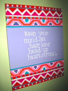 quote canvas ~ keep your mind set, hair long, head up, heart strong.