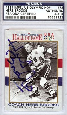 Herb Brooks Autographed 1991 Impel US Olympic HOF Card PSA/DNA #83339922 . $239.00. This is a 1991 Impel US Olympic HOF Card that has been hand signed by Herb Brooks. It has been authenticated by PSA/DNA and comes encapsulated in their tamper-proof holder.