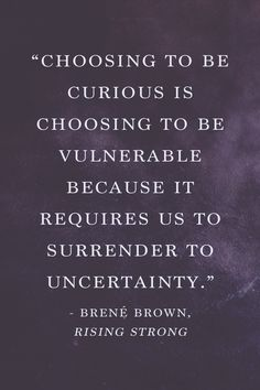 to be curious is choosing to be vulnerable because it requires us to surrender to uncertainty. The Words, Cool Words, She Quotes, Words Quotes, Sayings, Quotable Quotes, Motivational Quotes, Inspirational Quotes, Great Quotes