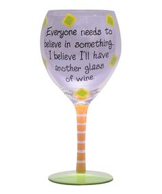 'Everyone Needs to Believe in Something' Wine Glass