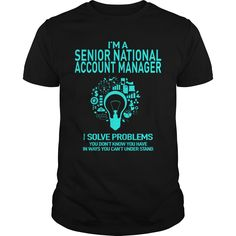 I'm A Senior National Account Manager I Solve Problems You Don't Know You Have T Shirt, Hoodie Senior Manager