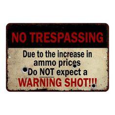 Shortage of Ammo, no Warning Shots… No Tresspassing Metal Sign 108120063017 Tin Signs, Door Signs, Wall Signs, No Trespassing Signs, No Soliciting Signs, Funny Warning Signs, Funny Signs, Redneck Humor, Emergency Preparedness Kit