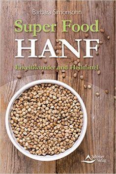 Super Food HANF: Eiweißwunder und Heilmittel: Amazon.de: Barbara Simonsohn: Bücher