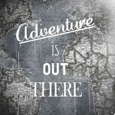 """Adventure is out there! Pixar's """"Up"""" quote."""