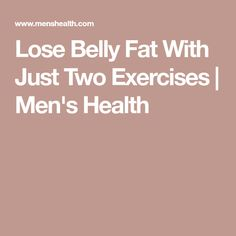 Lose Belly Fat With Just Two Exercises | Men's Health