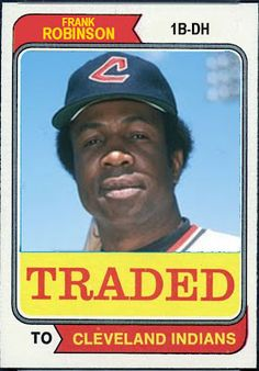 1974 Topps Traded Frank Robinson, Cleveland Indians, Baseball Cards That Never Were.
