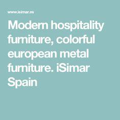 Modern hospitality furniture, colorful european metal furniture. iSimar Spain