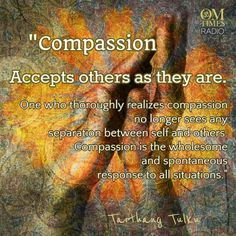Empaths & Highly Sensitive People (HSP) •~• Compassion accepts others as they are.
