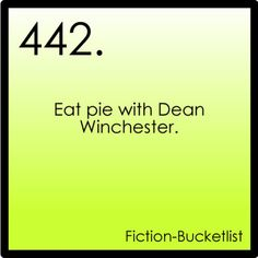 Eat pie with Dean Winchester - Jill you know you love this too!