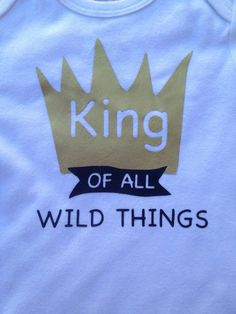 Where the Wild Things Are Onesie/T-shirt - King of All Wild Things Short Sleeve Onesie/T-shirt $17.00